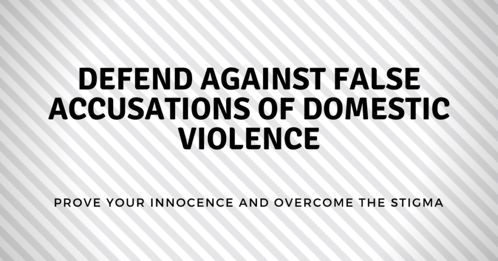 Hoe to defend Against False Accusations of Domestic Violence