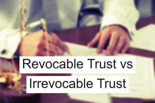 Revocable Trust vs Irrevocable Trust- What's the Difference?
