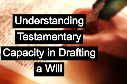 Understanding Testamentary Capacity in Drafting a Will